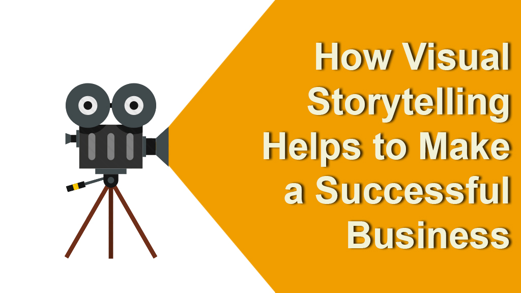 Visual Storytelling Helps to Make a Successful Business